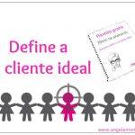 ¿Conoces a tu cliente ideal? Plantilla + guía para definirlo