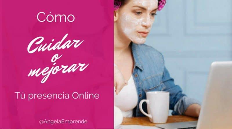 Cómo cuidar o mejorar tu presencia online